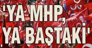 'YA MHP, YA BAŞTAKİ'