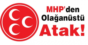 MHP'den Olağanüstü Atak!