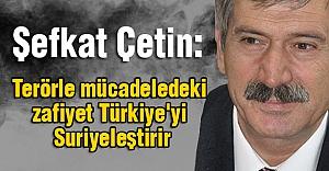 MHP'li Çetin; Terörle mücadeledeki zafiyet Türkiye'yi Suriyeleştirir