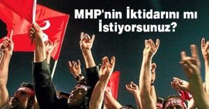 MHP'nin İktidarını mı İstiyorsunuz?