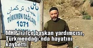 MHP'li BaşkanTürkmendağı'nda hayatını kaybetti