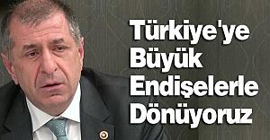 MHP'li Özdağ; Türkiye'ye Büyük Endişelerle Dönüyoruz