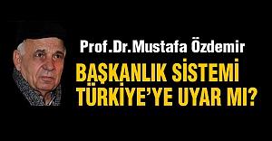Başkanlık Sistemi Türkiye'ye Uyar mı?