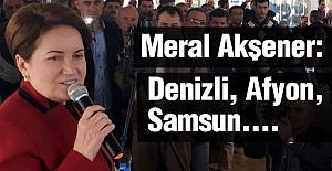 Meral Akşener; Denizli, Afyon, Samsun....