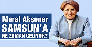 Meral Akşener, Samsun'a Ne Zaman Geliyor?
