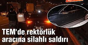TEM'de rektörlük aracına Silahlı Saldırı Düzenlendi