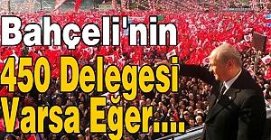 Devlet Bahçeli'nin 450 Delegesi Varsa Eğer....