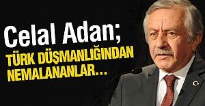 Celal Adan; Türk düşmanlığından nemalananlar...