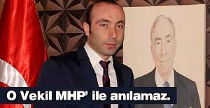 O Vekil MHP'ile anılamaz…