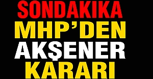 MHP'den Meral Akşener Kararı