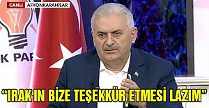 """Başbakan Yıldırım""""Irak'ın Bize Teşekkür Etmesi Lazım"""""""