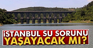 İstanbul su Problemi yaşayacak mı?