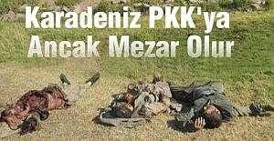 Karadeniz PKK'ya Ancak Mezar Olur