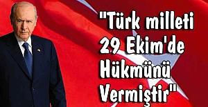 """""""Türk milleti 29 Ekim'de Hükmünü Vermiştir"""""""