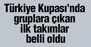 Türkiye Kupası'nda ilk takımlar belli oldu