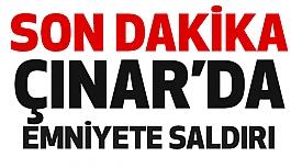 Çınar'da Emniyete Saldırı