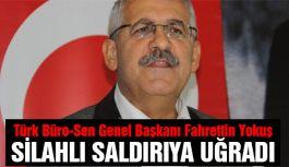 Türk Büro-Sen Genel Başkanı Fahrettin Yokuş silahlı saldırıya uğradı