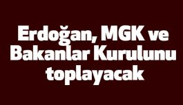 Erdoğan, MGK ve Bakanlar Kurulunu toplayacak