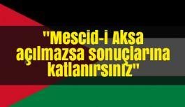 Büyük Tehdit: Mescid-i Aksa Açılmazsa...