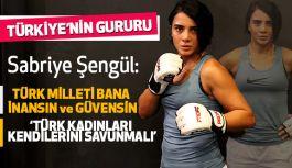Sabriye Şengül; Türk Milleti Bana İnansın ve Güvensin