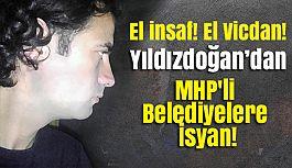 Yıldızdoğan'dan  MHP'li Belediyelere İsyan!