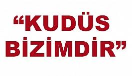 """KUDÜS BİZİMDİR"""