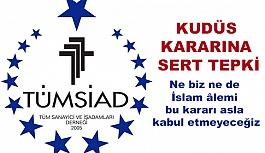 TÜMSİAD'tan Kudüs Kararına Sert Tepki!