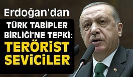 Erdoğan'dan Türk Tabipleri Birliği'ne tepki (Terörist Seviciler)