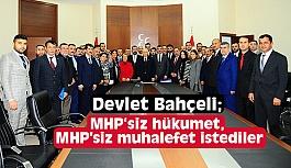 """MHP'siz Meclis, MHP'siz hükumet, MHP'siz muhalefet istediler."""