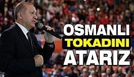 Cumhurbaşkanı Erdoğan Osmanlı Tokadını Atarız