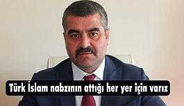 MHP'li Başkan Bülent Avşar; Türk İslam Nabzının Attığı Her Yer İçin Varız!