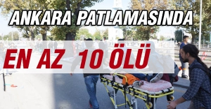 Ankara Patlamasında şok! en az 10 ölü...
