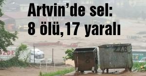 Artvin'de sel felaketinde ölenlerin sayısı belli oldu