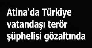 Atina#039;da Türkiye vatandaşı terör şüphelisi gözaltında