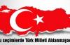 Bu seçimlerde Türk Milleti Aldanmayacak!