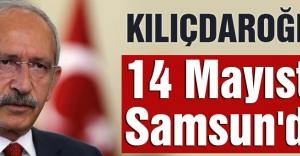 CHP Lideri Kılıçdaroğlu 14 Mayısta Samsun#039;da