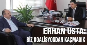 Erhan Usta: Koalisyondan kaçmadık