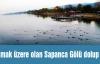 Kurumak üzere olan Sapanca Gölü dolup taştı