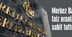 Merkez Bankası faiz oranlarını sabit tuttu