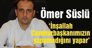MHP'li Süslü 'İnşallah Cumhurbaşkanımızın yapamadığını yapar'