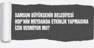 Samsun Büyükşehir Belediyesi HDP Mitingine izin vermedi mi?