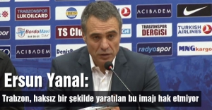 'Trabzon, haksız bir şekilde yaratılan bu imajı hak etmiyor'