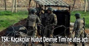 TSK: Kaçakçılar Hudut Devriye Timi#039;ne ateş açtı
