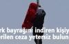 Türk bayrağını indiren kişiye verilen ceza yetersiz bulundu