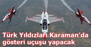 Türk Yıldızları Karamanda gösteri uçuşu yapacak