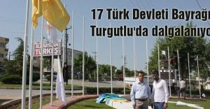 17 Türk Devleti Bayrağı Turgutlu'da dalgalanıyor
