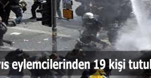 1 Mayıs eylemcilerinden 19 kişi tutuklandı