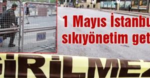 1 Mayıs İstanbu'a sıkıyönetim getirdi