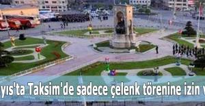 1 Mayıs'ta Taksim'de sadece çelenk törenine izin var