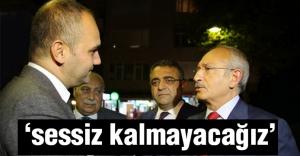 Kılıçdaroğlu: Sessiz kalmayacağız!